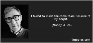 i-failed-to-make-the-chess-team-because-of-my-height-woody-allen-3586
